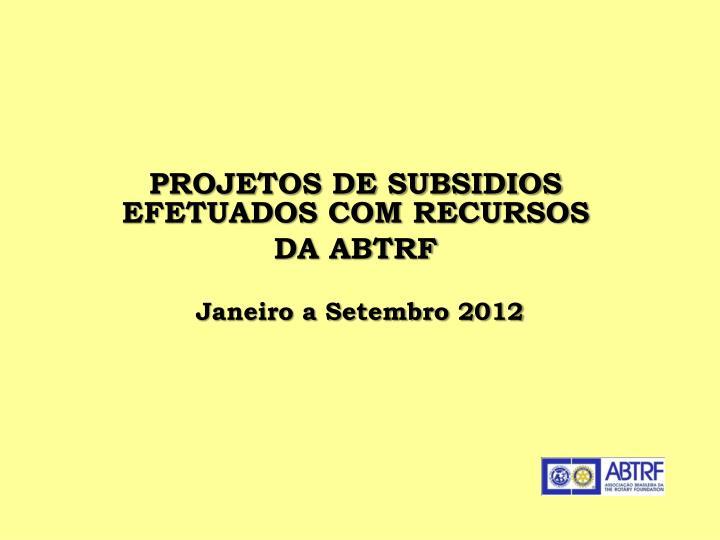 PROJETOS DE SUBSIDIOS EFETUADOS COM RECURSOS