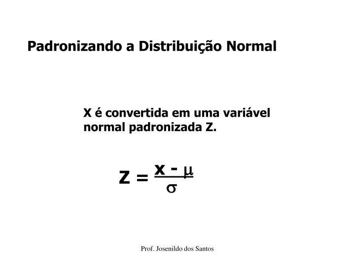 Padronizando a Distribuição Normal