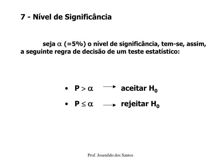 7 - Nível de Significância