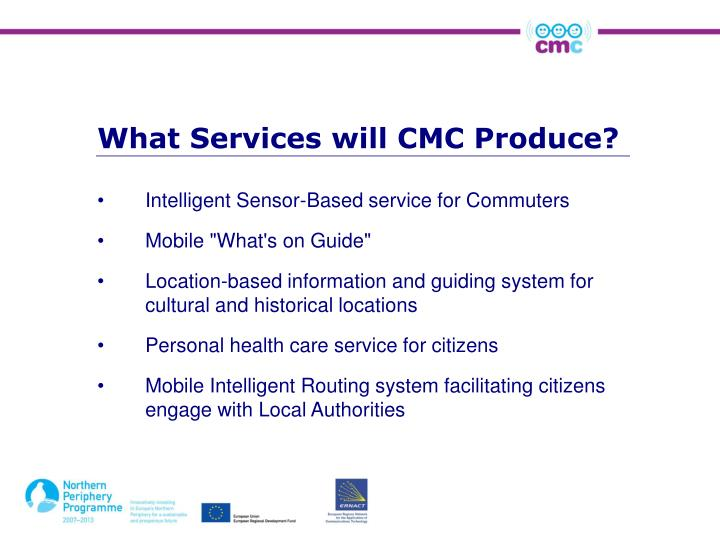 What Services will CMC Produce?