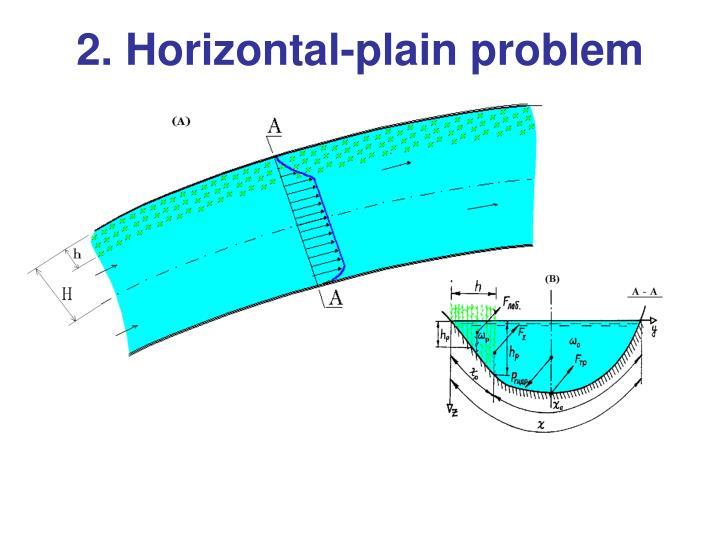 2. Horizontal-plain problem