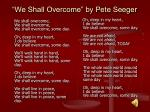 we shall overcome by pete seeger