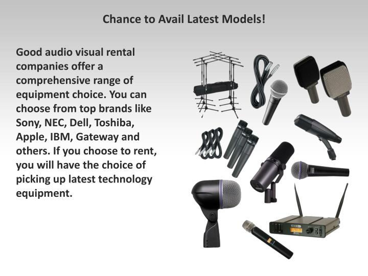 Good audio visual rental companies offer a comprehensive range of equipment choice. You can choose from top brands like Sony, NEC, Dell, Toshiba, Apple, IBM, Gateway and others. If you choose to rent, you will have the choice of picking up latest technology equipment.