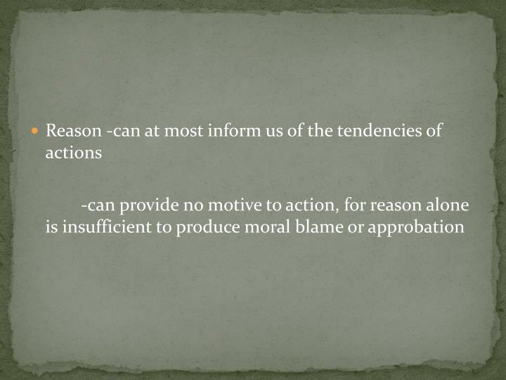 Reason -can at most inform us of the tendencies of actions