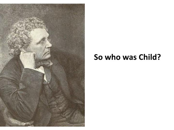 So who was Child?