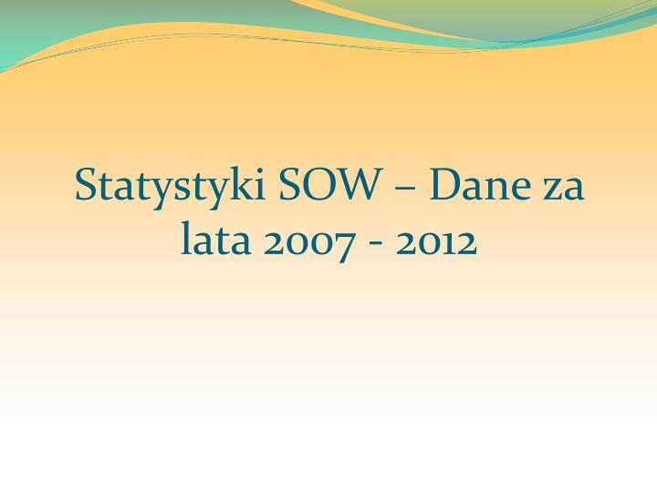 Statystyki SOW – Dane za lata 2007 - 2012