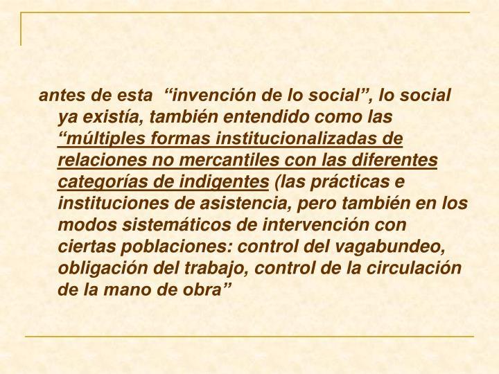 """antes de esta  """"invención de lo social"""", lo social ya existía, también entendido como las"""