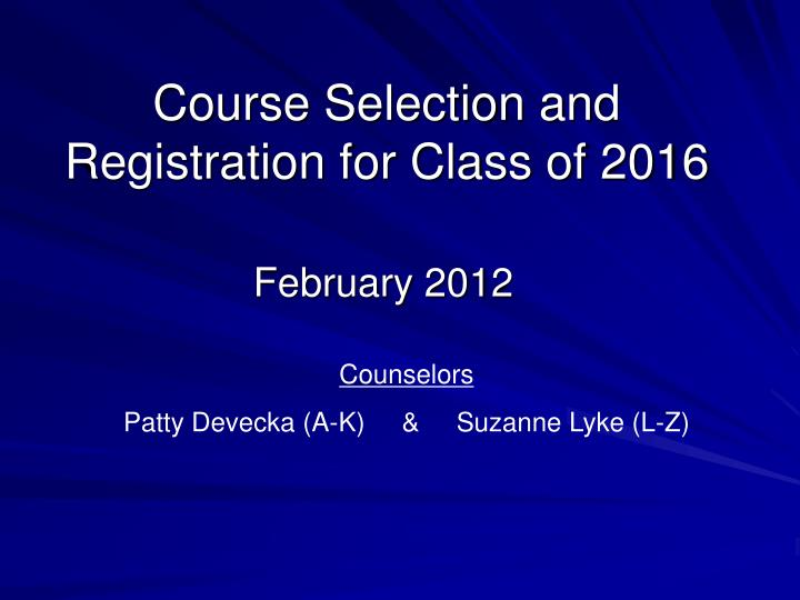 Course Selection and Registration for Class of 2016