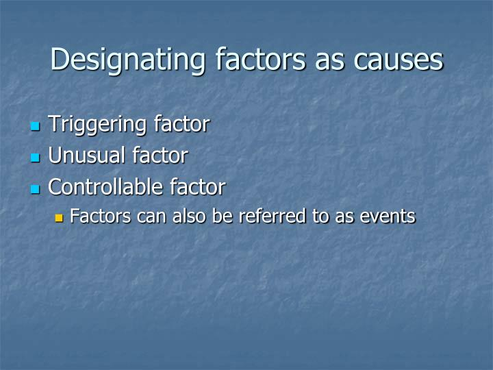Designating factors as causes