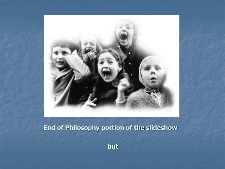 End of Philosophy portion of the slideshow