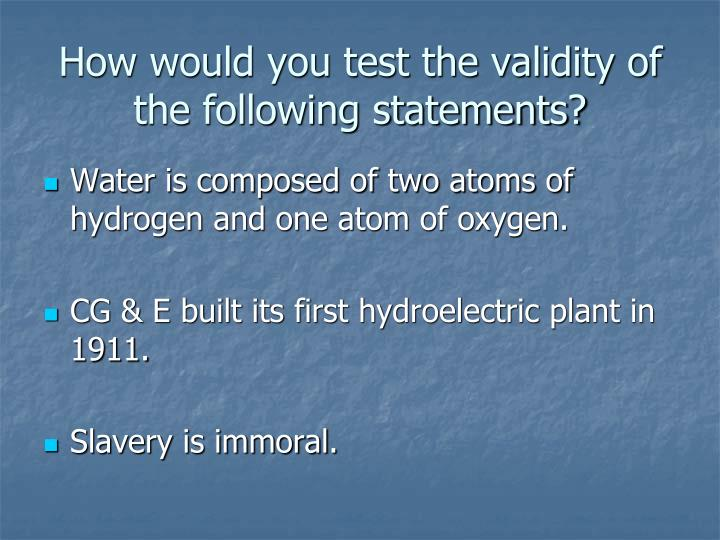 How would you test the validity of the following statements?
