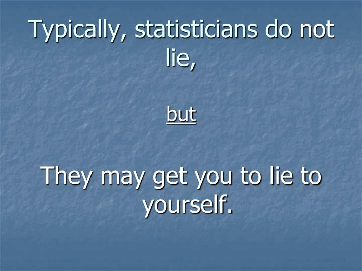 Typically, statisticians do