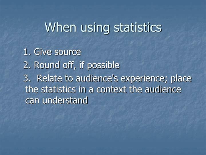 When using statistics