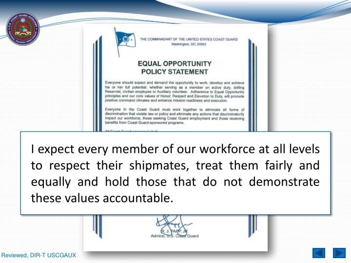 I expect every member of our workforce at all levels to respect their shipmates, treat them fairly and equally and hold those that do not demonstrate these values accountable.