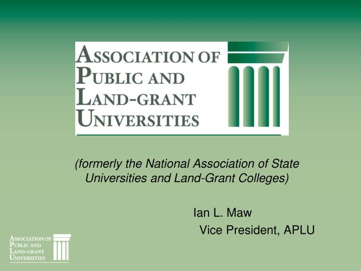 (formerly the National Association of State Universities and Land-Grant Colleges)