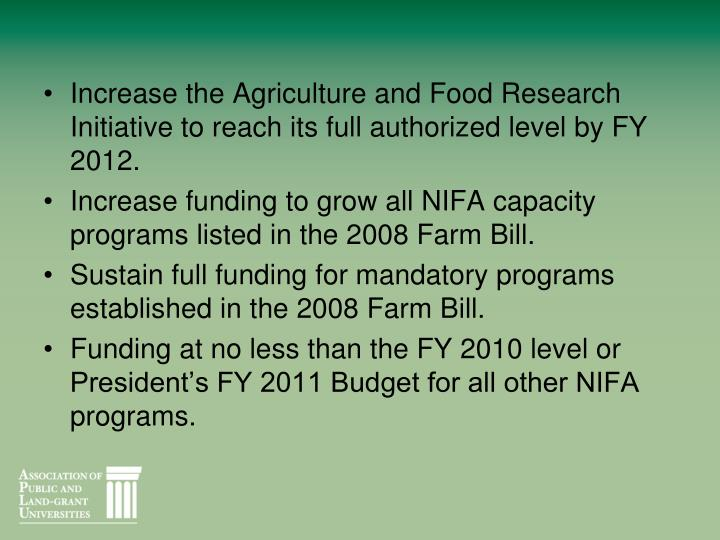 Increase the Agriculture and Food Research Initiative to reach its full authorized level by FY 2012.