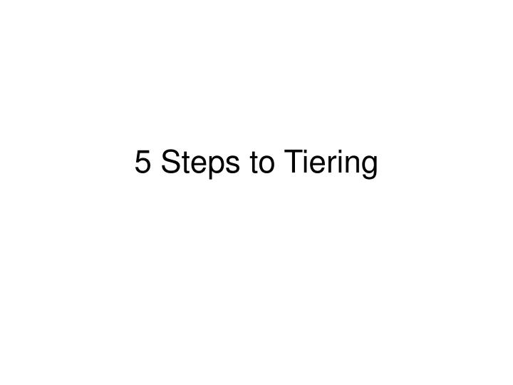 5 Steps to Tiering