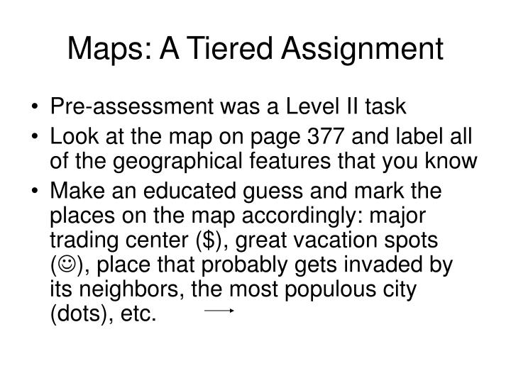 Maps: A Tiered Assignment