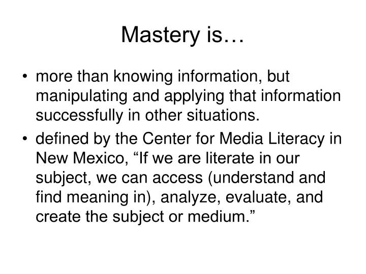 Mastery is…