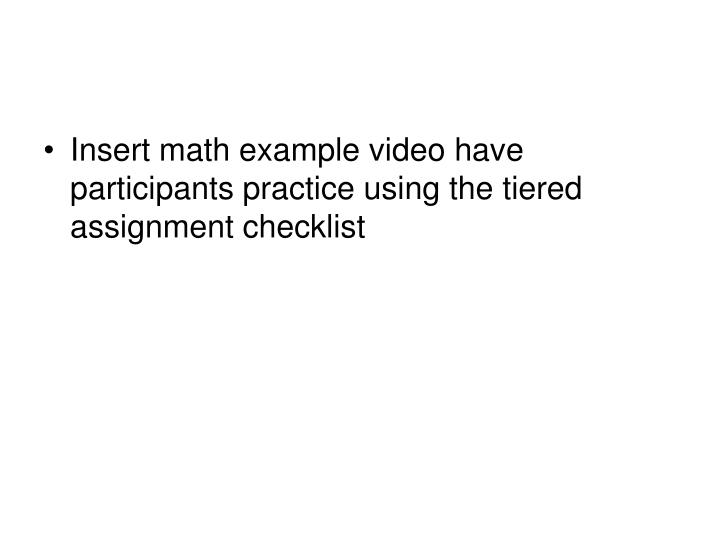 Insert math example video have participants practice using the tiered assignment checklist