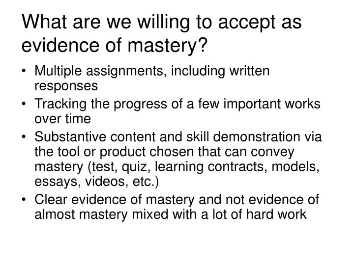 What are we willing to accept as evidence of mastery?
