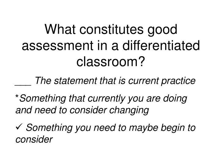 What constitutes good assessment in a differentiated classroom?