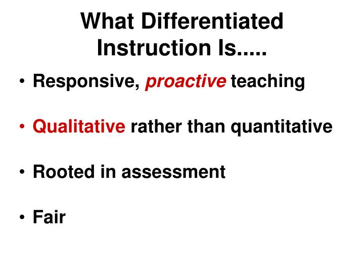 What Differentiated Instruction Is.....