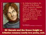 sir gawain and the green knight as arthurian romance courtly love poetry cont2