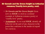 sir gawain and the green knight as arthurian romance courtly love poetry cont4