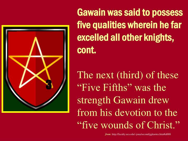 Gawain was said to possess five qualities wherein he far excelled all other knights, cont.