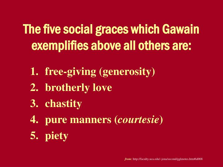 The five social graces which Gawain exemplifies above all others are: