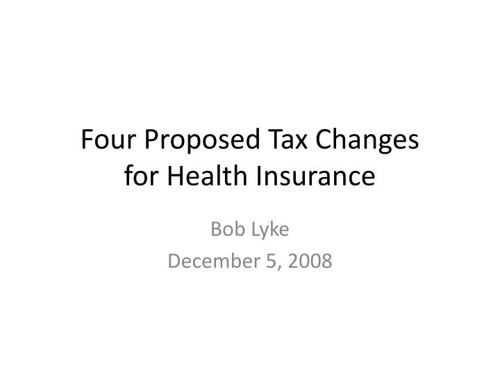 Four proposed tax changes for health insurance