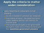 apply the criteria to matter under consideration1