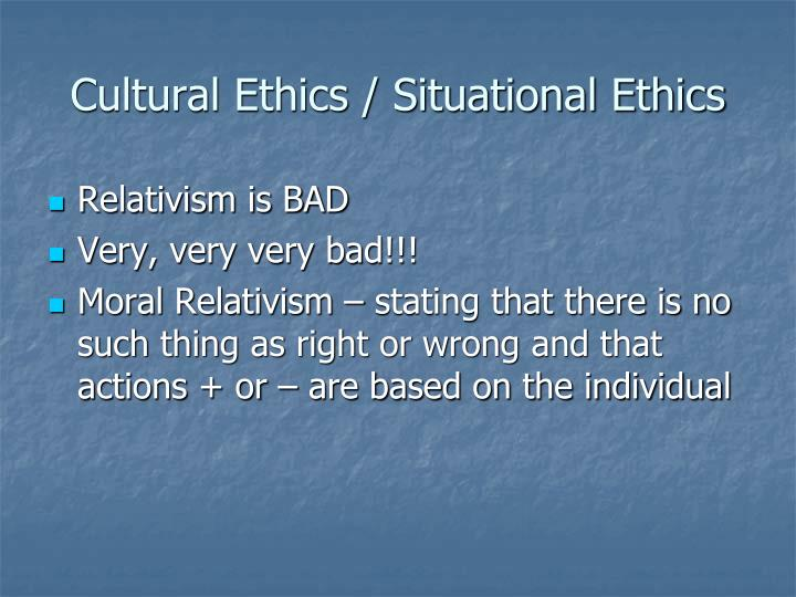 Cultural Ethics / Situational Ethics