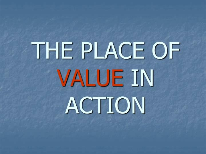 The place of value in action
