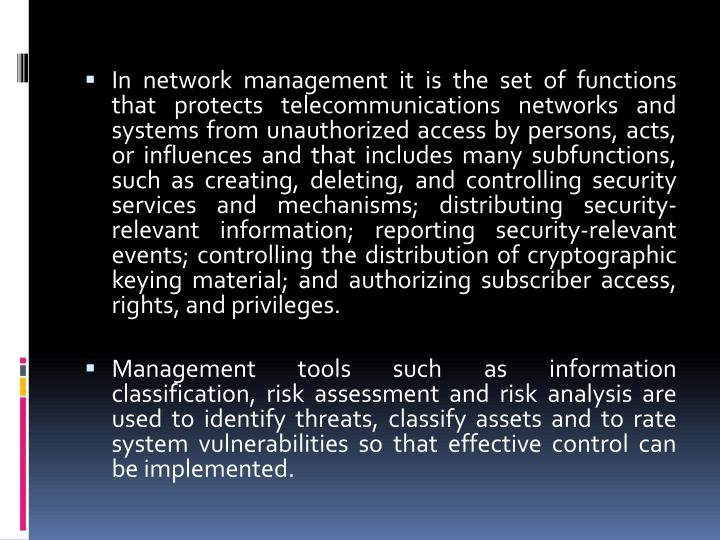 In network management it is the set of functions that protects telecommunications networks and syste...