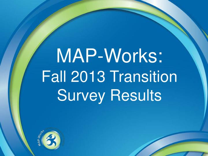 Map works fall 2013 transition survey results