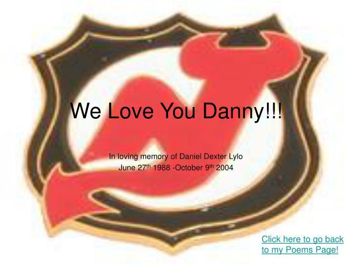 We Love You Danny!!!
