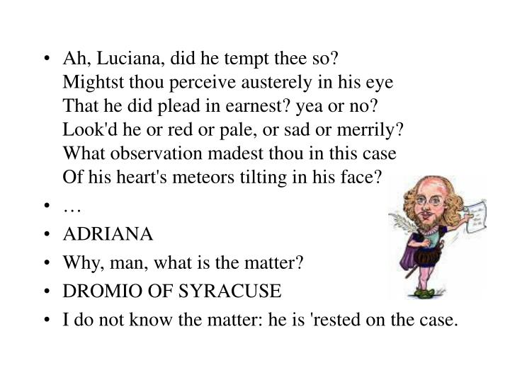 Ah, Luciana, did he tempt thee so?