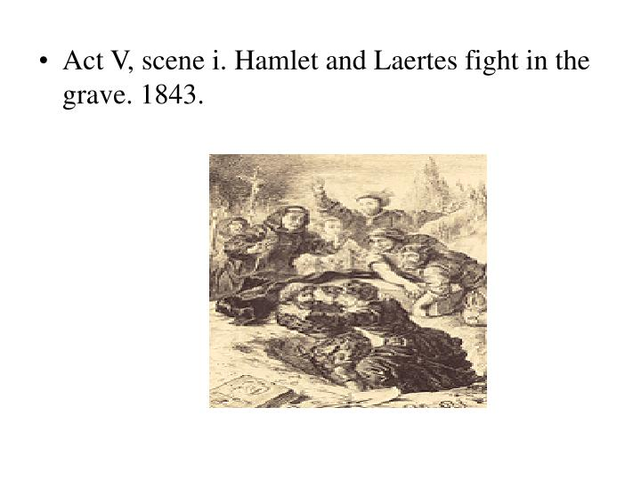 Act V, scene i. Hamlet and Laertes fight in the grave. 1843.