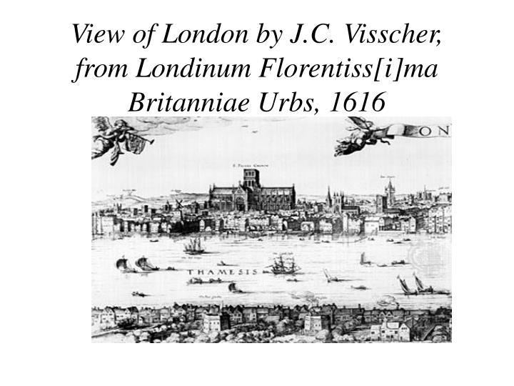 View of London by J.C. Visscher, from Londinum Florentiss[i]ma Britanniae Urbs, 1616