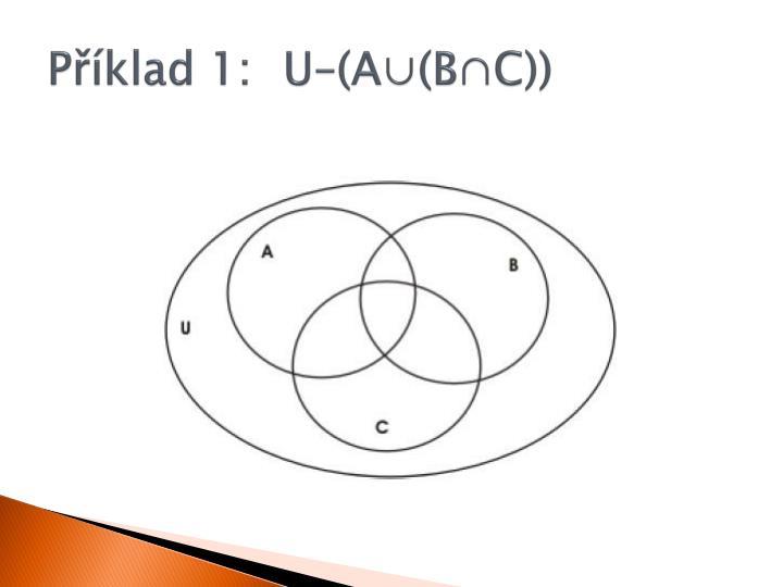 Příklad 1: U–(A∪(B∩C))