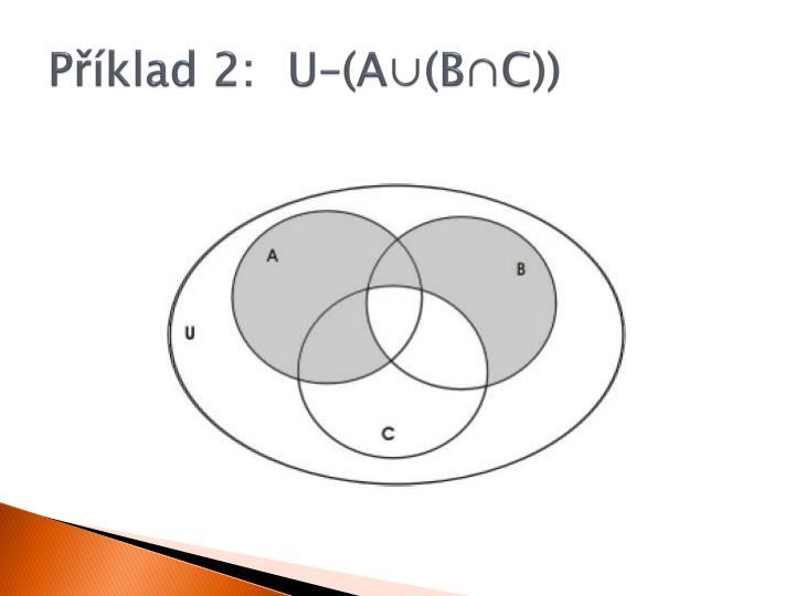 Příklad 2: U–(A∪(B∩C))