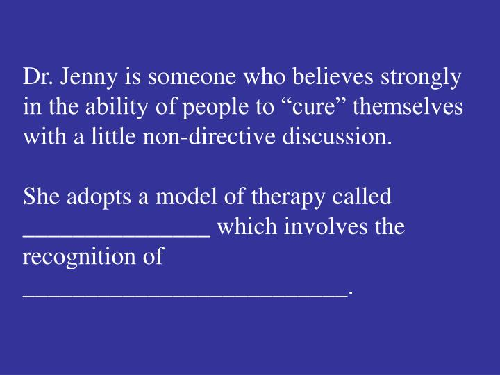 """Dr. Jenny is someone who believes strongly in the ability of people to """"cure"""" themselves with a little non-directive discussion."""