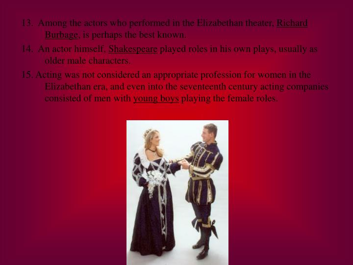 13.  Among the actors who performed in the Elizabethan theater,