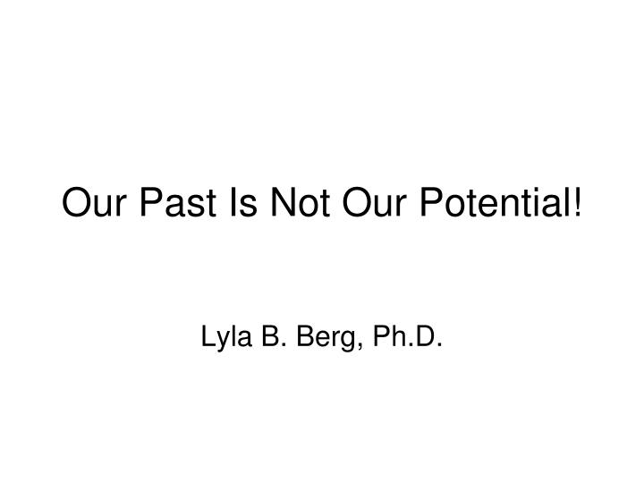Our past is not our potential