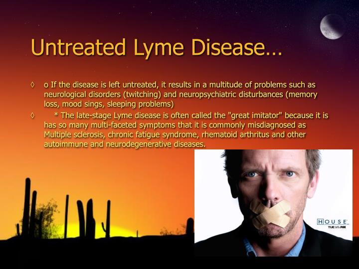 Untreated Lyme Disease…