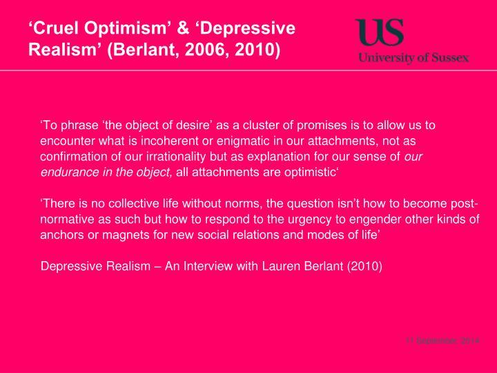 'Cruel Optimism' & 'Depressive Realism' (Berlant, 2006, 2010)