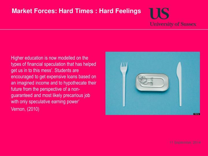 Market Forces: Hard Times : Hard Feelings