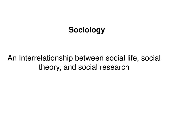 An interrelationship between social life social theory and social research